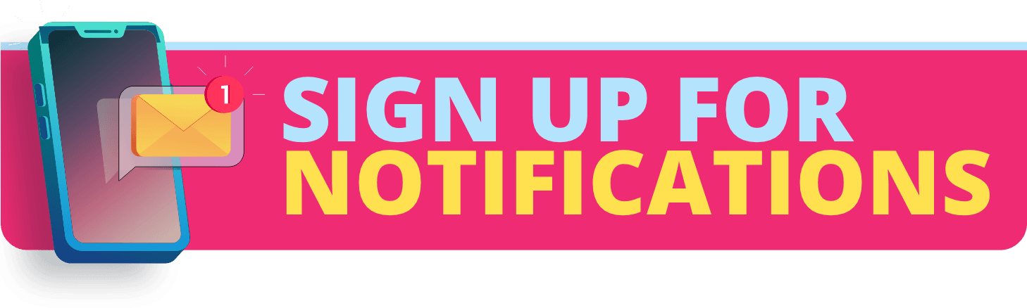 SIGN UP FOR NOTIFICATIONS!